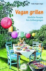 Kochbuch Vegan grillen - Köstliche Rezepte fürs Grillvergnügen