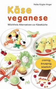 Kochbuch Käse veganese - Milchfreie Alternativen zur Käseküche