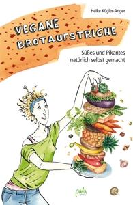Vegane Brotaufstriche - Süßes und Pikantes natürlich selbst gemacht