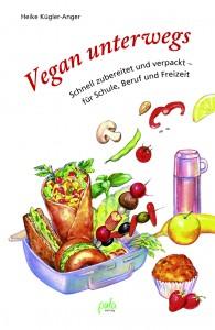 Kochbuch Vegan unterwegs - Schnell zubereitet und verpackt - für Schule, Freizeit und Beruf
